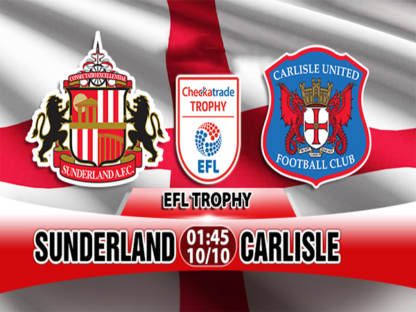 Sunderland vs Carlisle (1h45 ngày 10/10: Cúp League Trophy)
