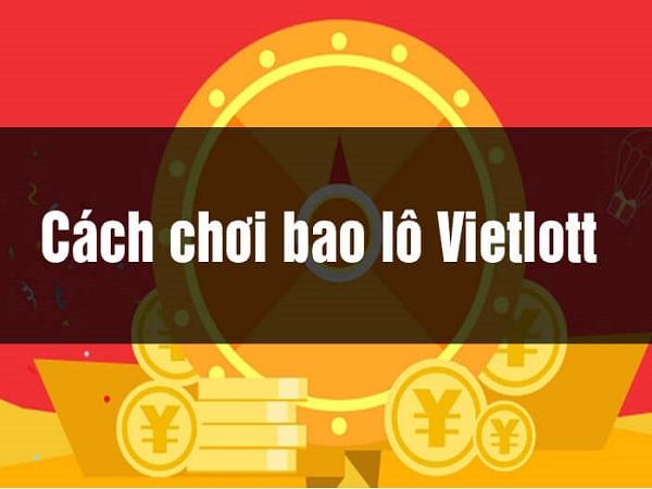 Cách chơi bao Vietlott chi tiết nhất cho người chơi